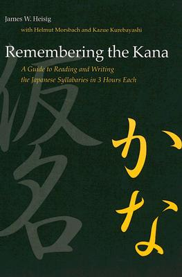 Remembering the Kana By Heisig, James W./ Morsbach, Helmut/ Kurebayashi, Kazue